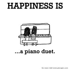 Happiness is, a piano duet.