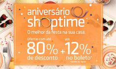 Começou Aniversário Shoptimne, onde você encontra milhares de promoções com até 80% de desconto + até 12% de desconto no boleto. Vale a pena conferir!