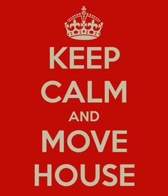 KEEP CALM AND MOVE HOUSE - KEEP CALM AND CARRY ON Image Generator - brought to you by the Ministry of Information