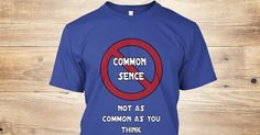 Discover Common Sence T-Shirt from One way to Say it, a custom product made just for you by Teespring. With world-class production and customer support, your satisfaction is guaranteed. - Common Sence Not As Common As You Think