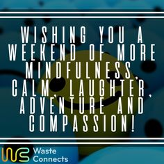 Have a nice weekend! #wasteconnects #weekend #tgif #goodvibes #rest #happiness #family