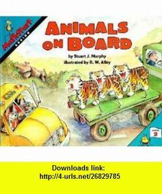 Animals On Board (Turtleback School  Library Binding Edition) (Mathstart Level 2 (Prebound)) (9780613112611) Stuart J. Murphy, R. W. Alley , ISBN-10: 061311261X  , ISBN-13: 978-0613112611 ,  , tutorials , pdf , ebook , torrent , downloads , rapidshare , filesonic , hotfile , megaupload , fileserve