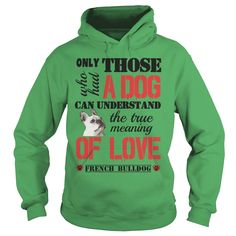 The true meaning of love - #French Bulldog, Order HERE ==> https://www.sunfrogshirts.com/Pets/The-true-meaning-of-love--French-Bulldog-93732890-Green-Hoodie.html?6432, Please tag & share with your friends who would love it, #renegadelife #christmasgifts #xmasgifts  #french bulldog facts, french bulldog accessories, french bulldog cream  #family #posters #kids #parenting #men #outdoors #photography #products #quotes