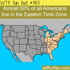 Almost 50%of all Americans live in the Eastern Time Zone! - Did NOT Know That!  ~WTF fun facts