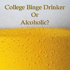 "College Binge Drinker or Alcoholic?    ""What is important is that we continue to…"