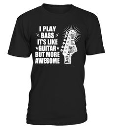 """# I PLAY BASS IT'S LIKE GUITAR BUT AWESOME .  Special Offer, not available anywhere else!      Available in a variety of styles and colors      Buy yours now before it is too late!      Secured payment via Visa / Mastercard / Amex / PayPal / iDeal      How to place an order            Choose the model from the drop-down menu      Click on """"Buy it now""""      Choose the size and the quantity      Add your delivery address and bank details      And that's it!"""