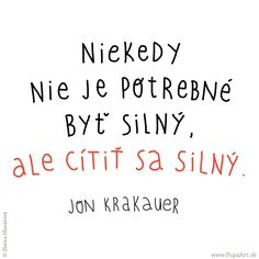 138/365 Niekedy nie je potrebné byť silný, ale cítiť sa silný. Jon Krakauer