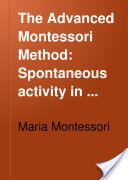 A free digital copy of The Advanced Montessori Method (digitized by Google)
