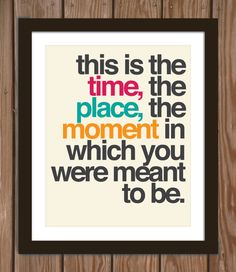 Quote poster print This is the time the place by Arcadiagraphic,