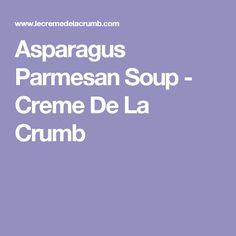 Asparagus Parmesan Soup - Creme De La Crumb