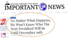 http://themostimportantnews.com/archives/no-matter-what-happens-we-wont-know-who-the-next-president-will-be-until-december-19th  Most Americans assume that their votes decide who the next president will be, but that is actually not the case. It is the Electoral College that will elect the next president, and they don't meet until December 19th. And the truth is that all of the members of the Electoral College never meet in one place. Rather, electors gather together in all 50 state c..