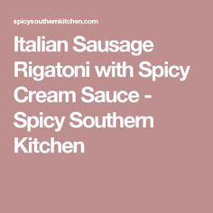 Italian Sausage Rigatoni with Spicy Cream Sauce - Spicy Southern Kitchen