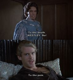 """To the pain."" (The Princess Bride) love his sense of humor"
