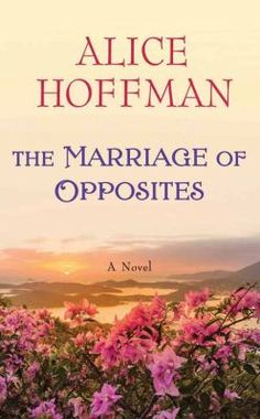 The Marriage of Opposites [large print] by Alice Hoffman