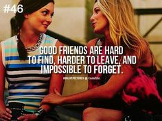 Blair and Serena <3 Good friends are hard to find, harder to leave, and impossible to forget