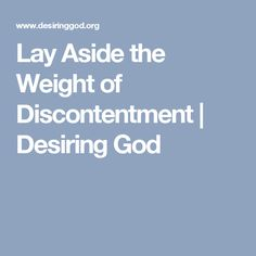 Lay Aside the Weight of Discontentment | Desiring God