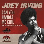 Joey Irving - Can You Handle Me Girl (7 inch vinyl)