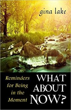 What About Now? Reminders for Being in the Moment - Kindle edition by Gina Lake. Health, Fitness & Dieting Kindle eBooks @ Amazon.com.