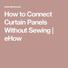 How to Connect Curtain Panels Without Sewing | eHow