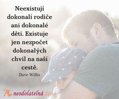 Dokonalé chvíle  #dokonalost #chvile #deti #rodice #parents #children #neodolatelnazena #osobnirozvoj #sebevedomi #rozvoj #citaty #uspech Quotes, Quotations, Quote, Shut Up Quotes