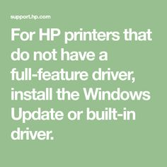 For HP printers that do not have a full-feature driver, install the Windows Update or built-in driver. Printer Driver, Hp Printer, Fine Paper, Printers, Windows, Writing, Being A Writer, Ramen, Window