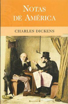 Notas de América de Charles Dickens. Se trata de un viaje ilustrativo acerca de una sociedad en pleno desarrollo y de un estudio realista -y a menudo crítico- de sus estructuras sociales, judiciales, sanitarias, penales e industriales.  Notas de América es un extraordinario testimonio y un mapa sociopolítico de la Norteamérica de mediados del siglo XIX.