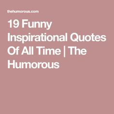 19 Funny Inspirational Quotes Of All Time | The Humorous