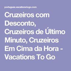 Cruzeiros com Desconto, Cruzeiros de Último Minuto, Cruzeiros Em Cima da Hora - Vacations To Go