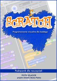 Programowanie wizualne (Scratch): od ośmiolatka do dorosłego - Społeczny Internet w nauczaniu. Nauczanie i uczenie się w Web 2.0. Narzędzia online i mobilne urządzenia w szkole