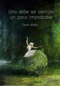 Uno debe ser siempre un poco improbable. #frases #citas