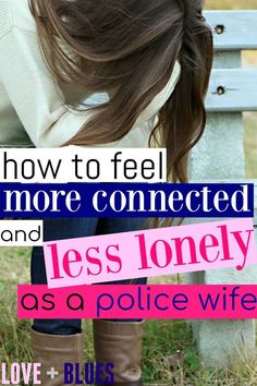I definitely feel lonely as a police wife a LOT, but I know I'm not going anywhere so I need to find what I can do to fix it! This helps a LOT.