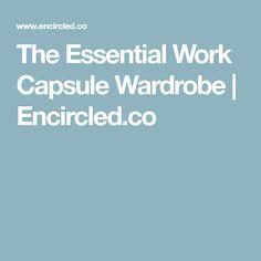 The Essential Work Capsule Wardrobe | Encircled.co