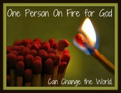 One person on fire for God can change the world.