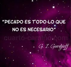 """""""Pecado es todo lo que no es necesario""""  G. I. Gurdjieff"""