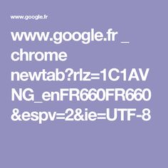 www.google.fr _ chrome newtab?rlz=1C1AVNG_enFR660FR660&espv=2&ie=UTF-8