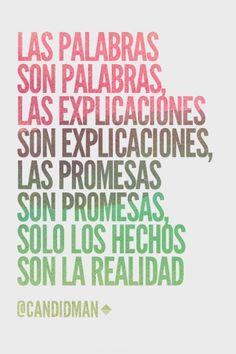 """""""Las #Palabras son palabras, las #Explicaciones son explicaciones, las #Promesas son promesas, solo los #Hechos son la #Realidad"""". @candidman #Frases #Motivacionales"""