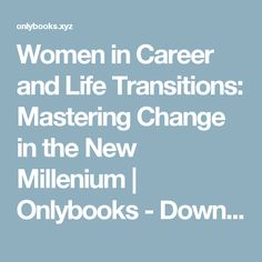 Women in Career and Life Transitions: Mastering Change in the New Millenium | Onlybooks - Download and Read Books Online