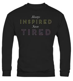 "# Always Inspired, Never Tired T-Shirt - Motivational Shirt .  Special Offer, not available in shops      Comes in a variety of styles and colours      Buy yours now before it is too late!      Secured payment via Visa / Mastercard / Amex / PayPal      How to place an order            Choose the model from the drop-down menu      Click on ""Buy it now""      Choose the size and the quantity      Add your delivery address and bank details      And that's it!      Tags: Keep an infectious…"