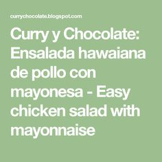 Curry y Chocolate: Ensalada hawaiana de pollo con mayonesa -  Easy chicken salad with mayonnaise Curry, Chocolate, Mayonnaise, Chicken Salad, Easy, Hawaiian Salad, Mayo Chicken, Cooking Recipes, Kitchens