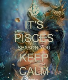pisces season | IT'S PISCES SEASON YOU KEEP CALM - KEEP CALM AND CARRY ON Image ...