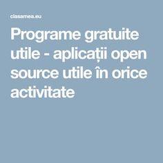 Programe gratuite utile - aplicații open source utile în orice activitate