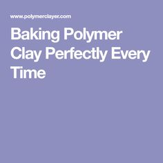 Baking Polymer Clay Perfectly Every Time