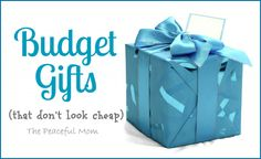 Budget Gifts That Don't Look Cheap--The Peaceful Mom