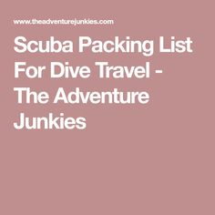 Scuba Packing List For Dive Travel - The Adventure Junkies