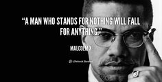 A Man Who Stands For Nothing will Fall For Anything