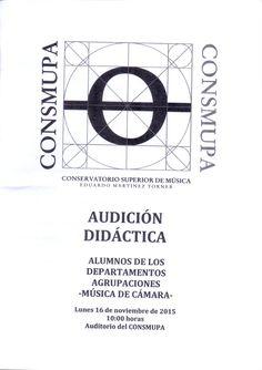 AUDICIÓN DIDÁCTICA. Alumnos de los departamentos de agrupaciones -música de cámara-. Lunes 16 de noviembre de 2015. 10.00h. Auditorio del CONSMUPA.