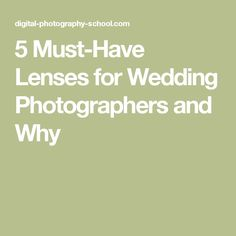 5 Must-Have Lenses for Wedding Photographers and Why
