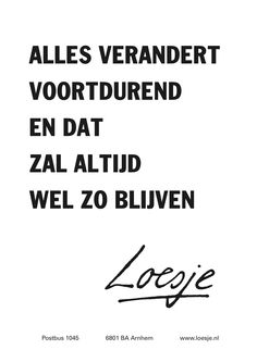 Alles verandert voortdurend en dat zal altijd wel zo blijven - Loesje Me Time Quotes, This Is Us Quotes, Mood Quotes, Life Quotes, Cool Words, Wise Words, Witty Remarks, Team Quotes, Word Sentences