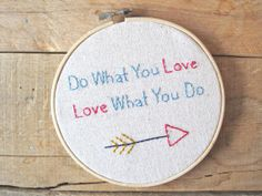Embroidery Hoop Wall Art. Do What You Love, Love What You Do Embroidery Hoop.