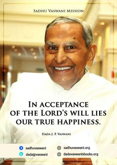 In acceptance of the Lord's will lies out true happiness. - Dada J.P. Vaswani